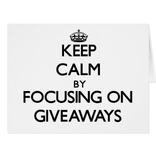 Keep Calm by focusing on Giveaways Greeting Cards
