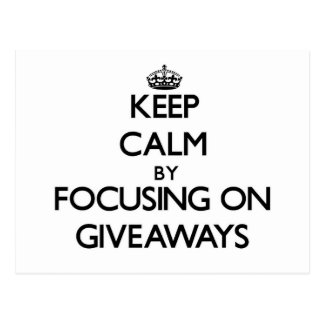 Keep Calm by focusing on Giveaways Post Cards