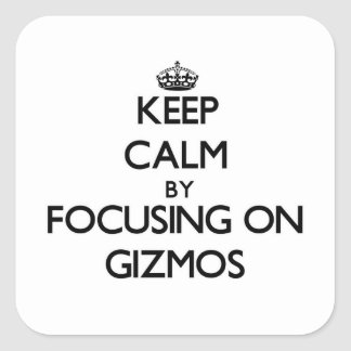 Keep Calm by focusing on Gizmos Square Sticker