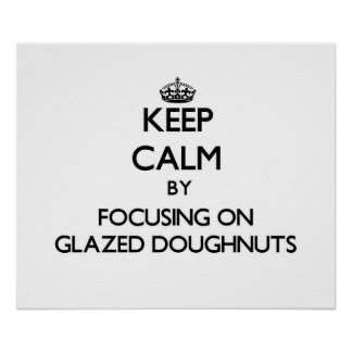 Keep Calm by focusing on Glazed Doughnuts Posters