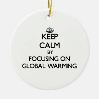 Keep Calm by focusing on Global Warming Christmas Ornament