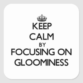 Keep Calm by focusing on Gloominess Stickers