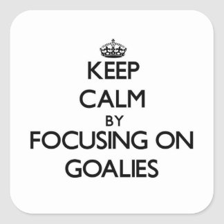 Keep Calm by focusing on Goalies Square Stickers