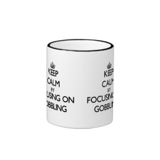Keep Calm by focusing on Gobbling Coffee Mug