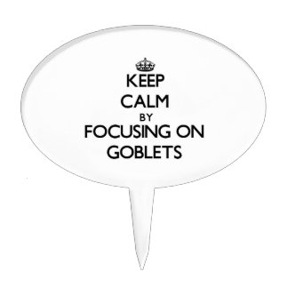 Keep Calm by focusing on Goblets Cake Picks