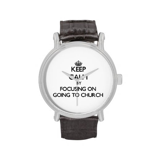 Keep Calm by focusing on Going To Church Wristwatch