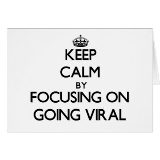 Keep Calm by focusing on Going Viral Greeting Cards