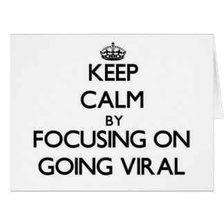 Keep Calm by focusing on Going Viral Cards