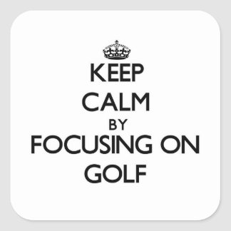 Keep Calm by focusing on Golf Square Stickers