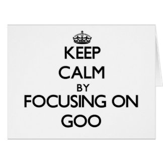 Keep Calm by focusing on Goo Greeting Card
