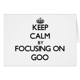 Keep Calm by focusing on Goo Cards