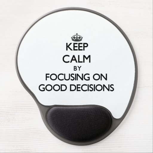 Keep Calm by focusing on Good Decisions Gel Mouse Mat