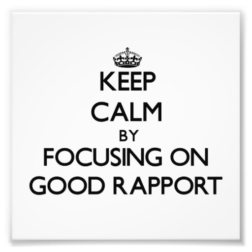 Keep Calm by focusing on Good Rapport Photo Art