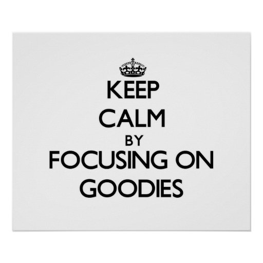 Keep Calm by focusing on Goodies Poster