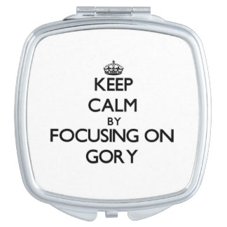Keep Calm by focusing on Gory Makeup Mirrors