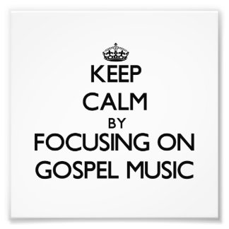 Keep Calm by focusing on Gospel Music Photo Print