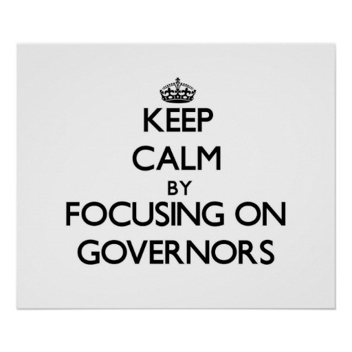 Keep Calm by focusing on Governors Poster