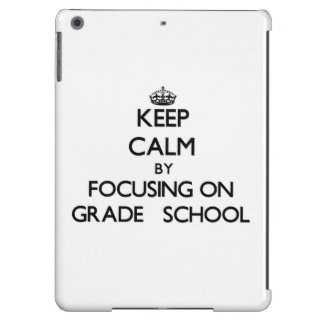 Keep Calm by focusing on Grade School Cover For iPad Air