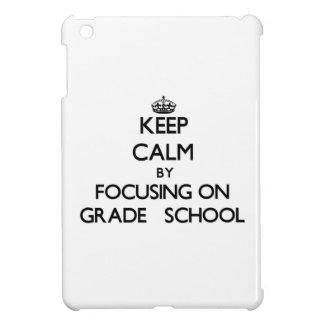 Keep Calm by focusing on Grade School iPad Mini Covers