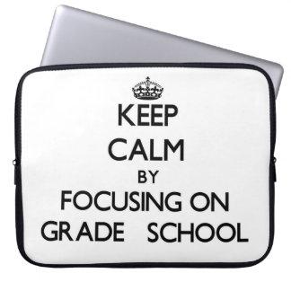 Keep Calm by focusing on Grade School Computer Sleeve