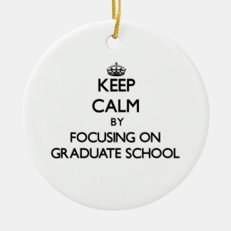 Keep Calm by focusing on Graduate School Christmas Ornaments