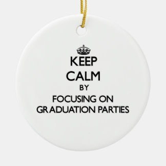 Keep Calm by focusing on Graduation Parties Christmas Ornament