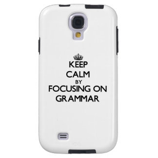 Keep Calm by focusing on Grammar Galaxy S4 Case