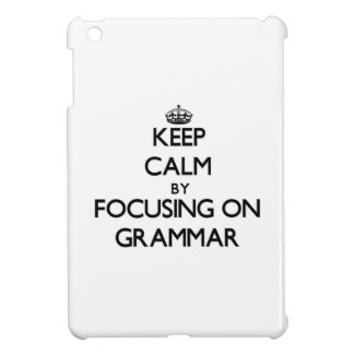 Keep Calm by focusing on Grammar Cover For The iPad Mini