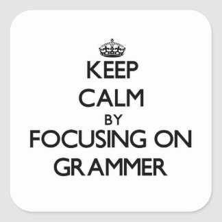 Keep Calm by focusing on Grammer Square Sticker