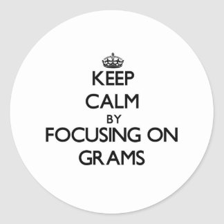 Keep Calm by focusing on Grams Stickers