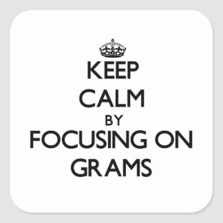 Keep Calm by focusing on Grams Square Sticker