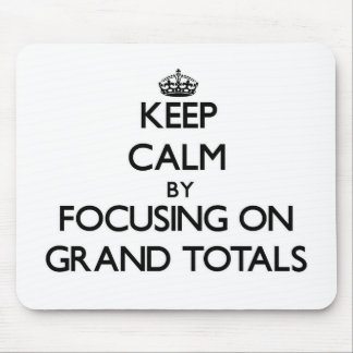Keep Calm by focusing on Grand Totals Mousepads