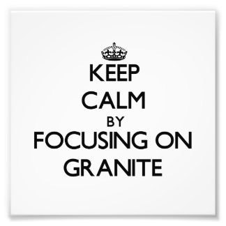 Keep Calm by focusing on Granite Photograph