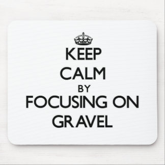 Keep Calm by focusing on Gravel Mousepad