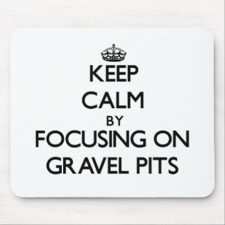 Keep Calm by focusing on Gravel Pits Mouse Pad