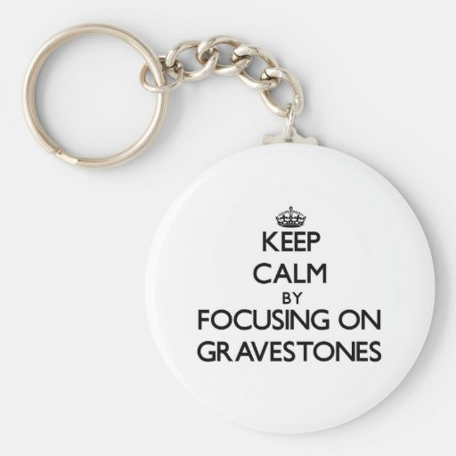 Keep Calm by focusing on Gravestones Key Chains