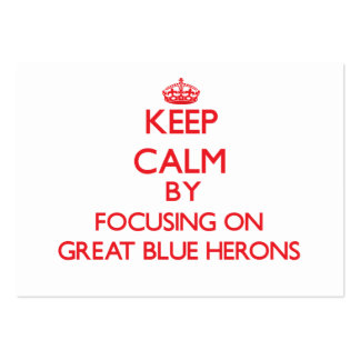 Keep calm by focusing on Great Blue Herons Pack Of Chubby Business Cards