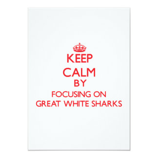 Keep calm by focusing on Great White Sharks 13 Cm X 18 Cm Invitation Card