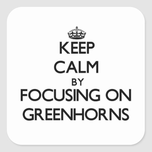 Keep Calm by focusing on Greenhorns Square Sticker