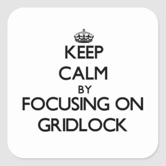 Keep Calm by focusing on Gridlock Square Sticker