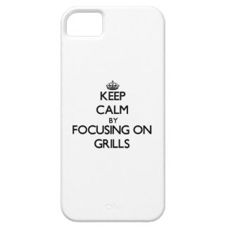 Keep Calm by focusing on Grills iPhone 5/5S Cases