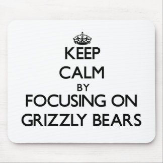 Keep Calm by focusing on Grizzly Bears Mouse Pad