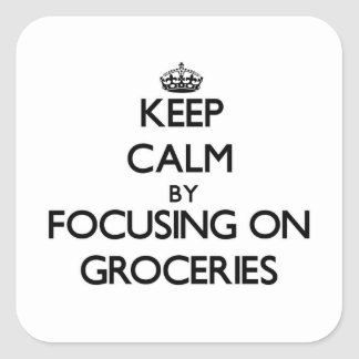 Keep Calm by focusing on Groceries Stickers