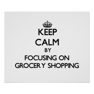 Keep Calm by focusing on Grocery Shopping Print