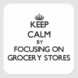 Keep Calm by focusing on Grocery Stores Stickers