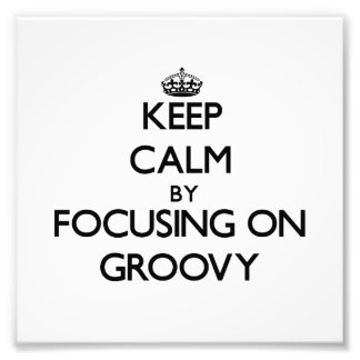 Keep Calm by focusing on Groovy Photo