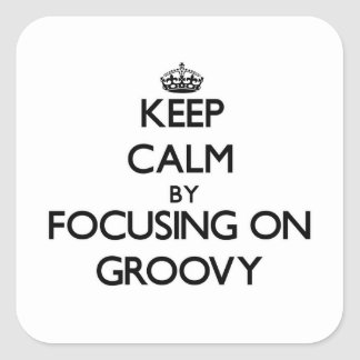 Keep Calm by focusing on Groovy Square Sticker