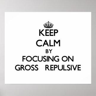 Keep Calm by focusing on Gross   Repulsive Print
