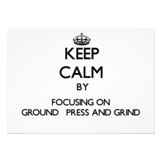 Keep Calm by focusing on Ground Press And Grind Personalized Announcements