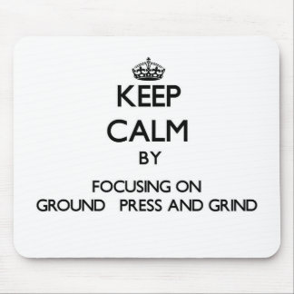 Keep Calm by focusing on Ground Press And Grind Mousepads